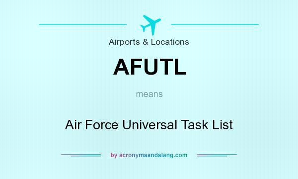 What does AFUTL mean? It stands for Air Force Universal Task List