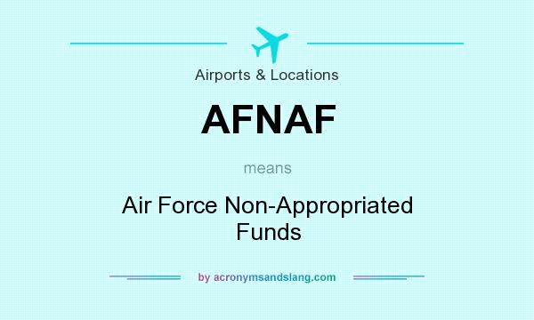 What does AFNAF mean? It stands for Air Force Non-Appropriated Funds