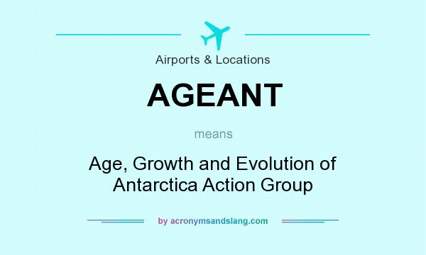 What does AGEANT mean? It stands for Age, Growth and Evolution of Antarctica Action Group