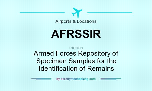 What does AFRSSIR mean? It stands for Armed Forces Repository of Specimen Samples for the Identification of Remains