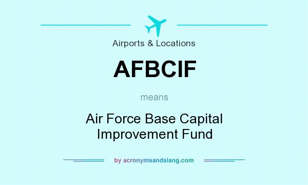 What does AFBCIF mean? It stands for Air Force Base Capital Improvement Fund