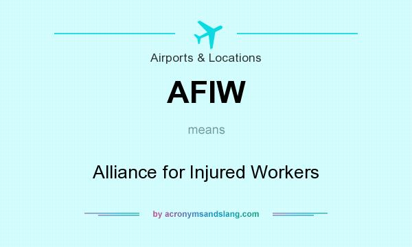 What does AFIW mean? It stands for Alliance for Injured Workers