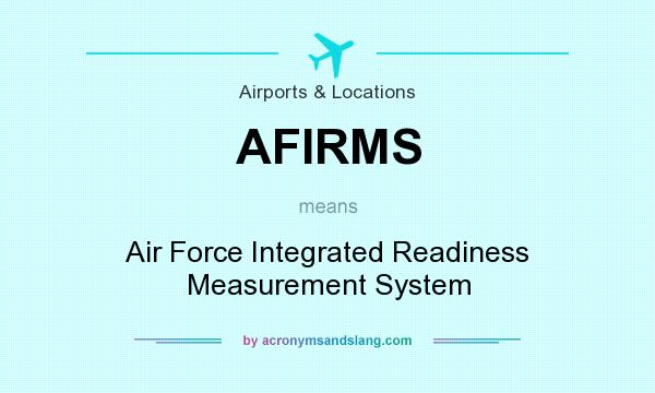 What does AFIRMS mean? It stands for Air Force Integrated Readiness Measurement System