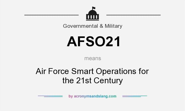 What does AFSO21 mean? It stands for Air Force Smart Operations for the 21st Century