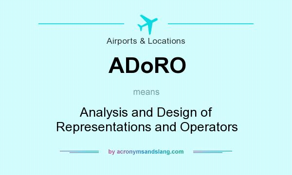 What does ADoRO mean? It stands for Analysis and Design of Representations and Operators