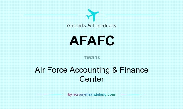 What does AFAFC mean? It stands for Air Force Accounting & Finance Center