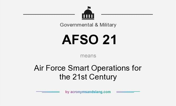 What does AFSO 21 mean? It stands for Air Force Smart Operations for the 21st Century