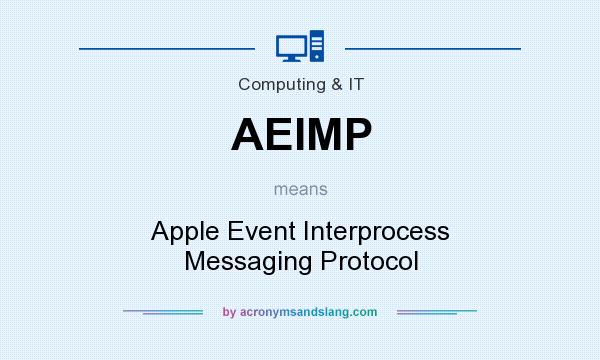 What does AEIMP mean? It stands for Apple Event Interprocess Messaging Protocol