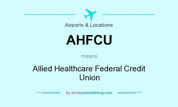 What does AHFCU mean? It stands for Allied Healthcare Federal Credit Union