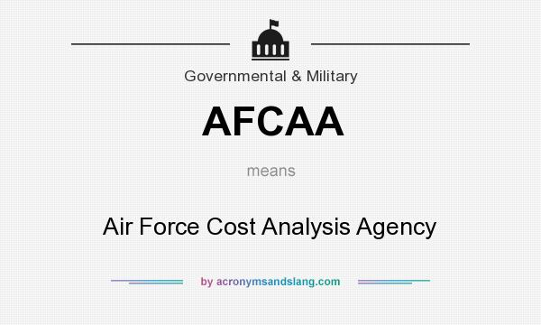 What does AFCAA mean? It stands for Air Force Cost Analysis Agency