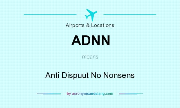 What does ADNN mean? It stands for Anti Dispuut No Nonsens