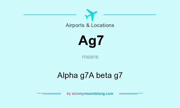 What does Ag7 mean? It stands for Alpha g7A beta g7