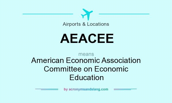 What does AEACEE mean? It stands for American Economic Association Committee on Economic Education