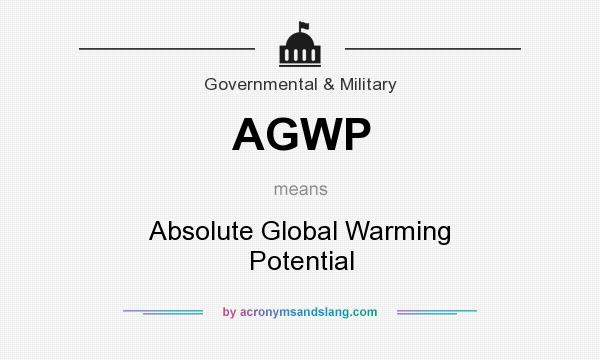 What does AGWP mean? It stands for Absolute Global Warming Potential