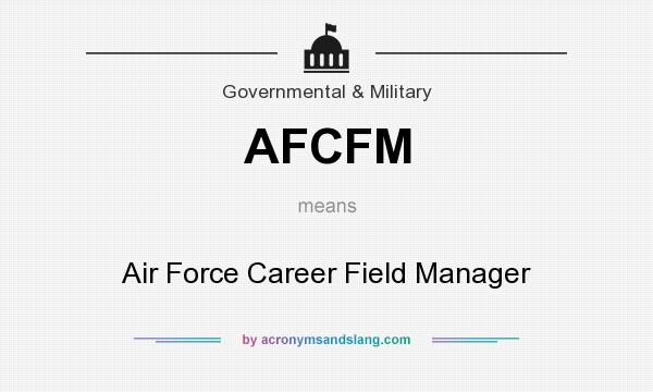 What does AFCFM mean? It stands for Air Force Career Field Manager