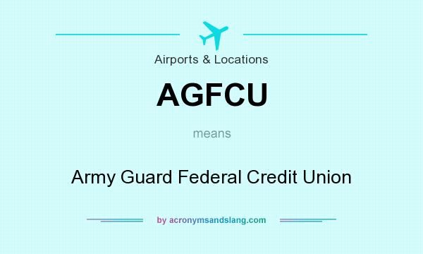 What does AGFCU mean? It stands for Army Guard Federal Credit Union