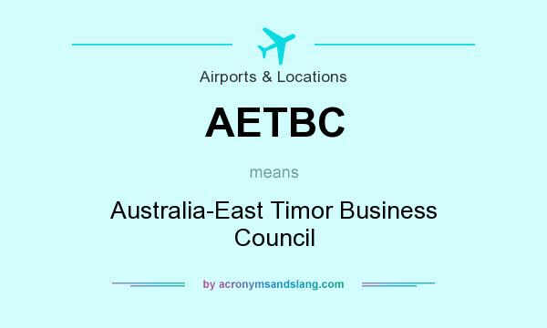 What does AETBC mean? It stands for Australia-East Timor Business Council