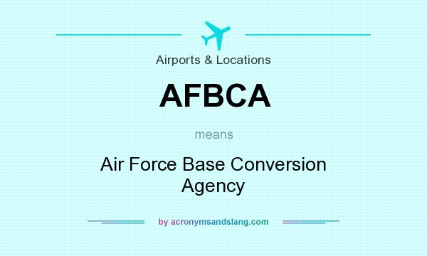 What does AFBCA mean? It stands for Air Force Base Conversion Agency