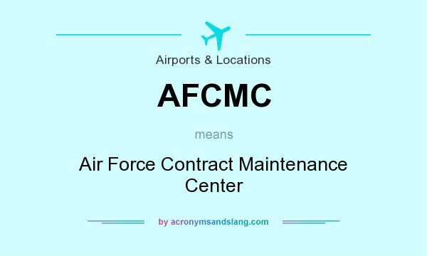 What does AFCMC mean? It stands for Air Force Contract Maintenance Center