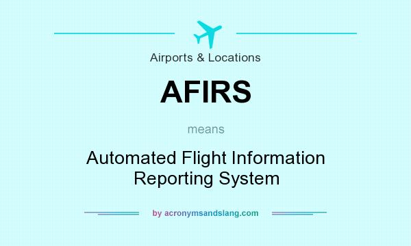 What does AFIRS mean? It stands for Automated Flight Information Reporting System