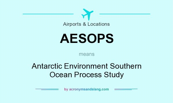 What does AESOPS mean? It stands for Antarctic Environment Southern Ocean Process Study