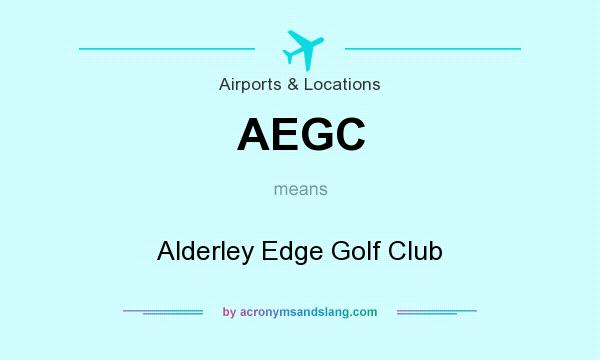 What does AEGC mean? It stands for Alderley Edge Golf Club