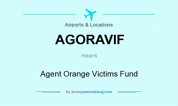What does AGORAVIF mean? It stands for Agent Orange Victims Fund