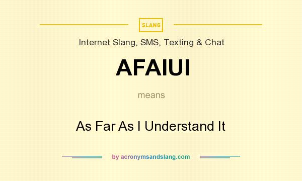 What does AFAIUI mean? It stands for As Far As I Understand It