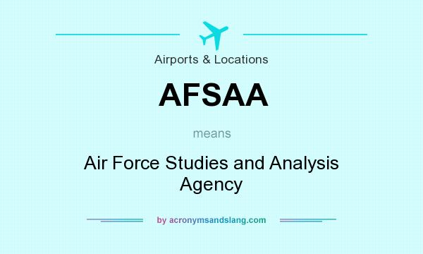 What does AFSAA mean? It stands for Air Force Studies and Analysis Agency