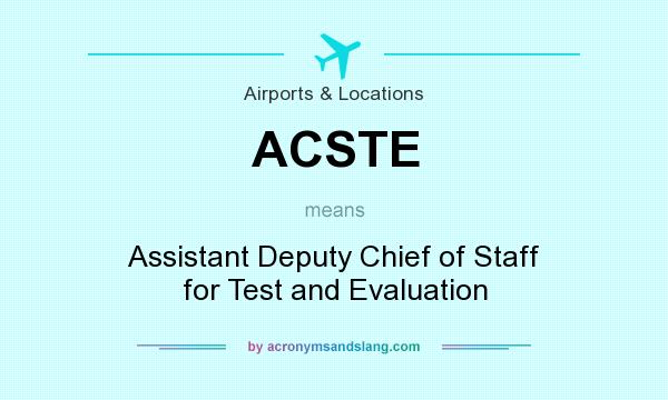 What does ACSTE mean? It stands for Assistant Deputy Chief of Staff for Test and Evaluation