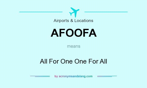 What does AFOOFA mean? It stands for All For One One For All