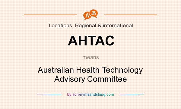 What does AHTAC mean? It stands for Australian Health Technology Advisory Committee