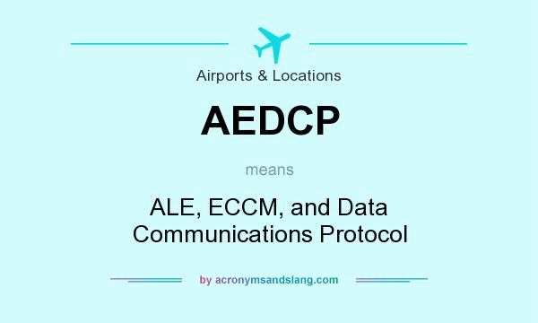 What does AEDCP mean? It stands for ALE, ECCM, and Data Communications Protocol
