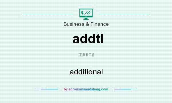 What does addtl mean? It stands for additional