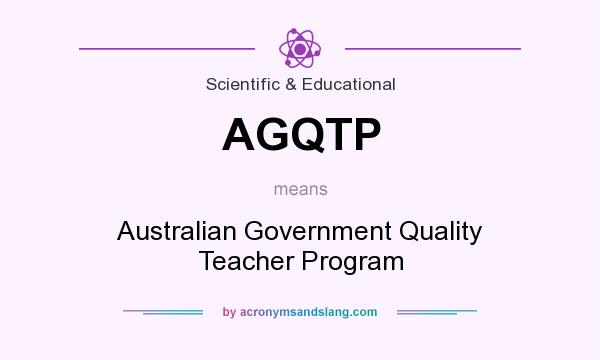 What does AGQTP mean? It stands for Australian Government Quality Teacher Program