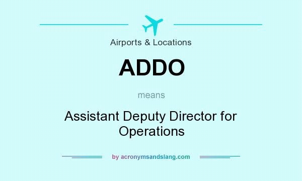 What does ADDO mean? It stands for Assistant Deputy Director for Operations