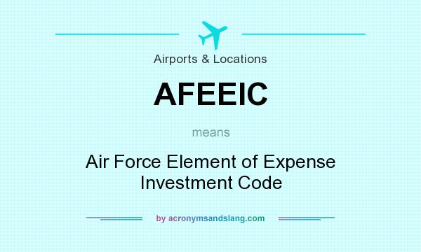 What does AFEEIC mean? It stands for Air Force Element of Expense Investment Code