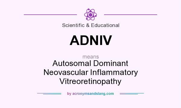What does ADNIV mean? It stands for Autosomal Dominant Neovascular Inflammatory Vitreoretinopathy