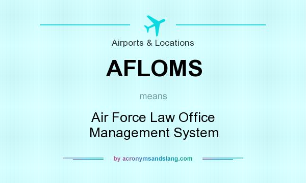What does AFLOMS mean? It stands for Air Force Law Office Management System