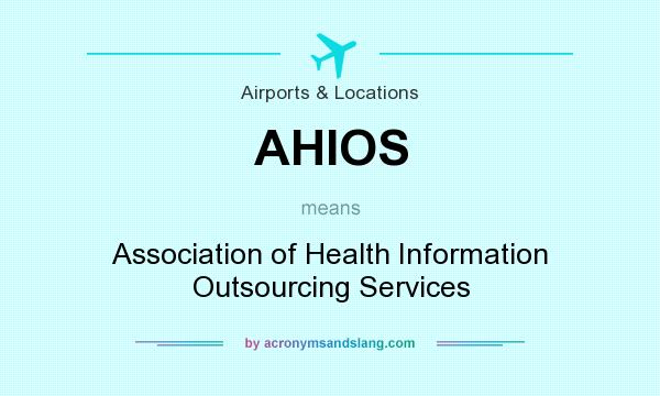 What does AHIOS mean? It stands for Association of Health Information Outsourcing Services
