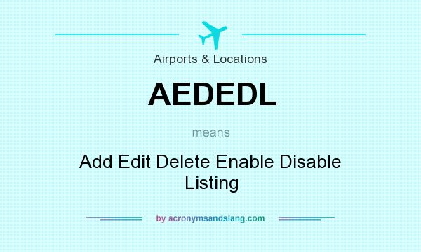 What does AEDEDL mean? It stands for Add Edit Delete Enable Disable Listing