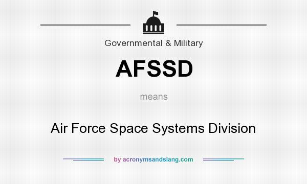 What does AFSSD mean? It stands for Air Force Space Systems Division