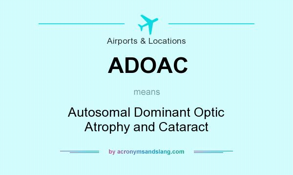 What does ADOAC mean? It stands for Autosomal Dominant Optic Atrophy and Cataract