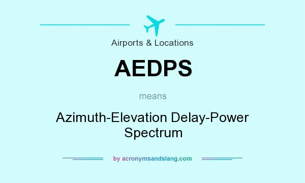 What does AEDPS mean? It stands for Azimuth-Elevation Delay-Power Spectrum
