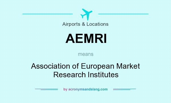 What does AEMRI mean? It stands for Association of European Market Research Institutes