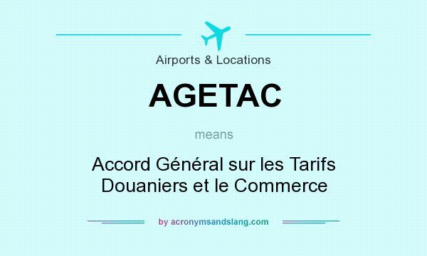 What does AGETAC mean? It stands for Accord Général sur les Tarifs Douaniers et le Commerce