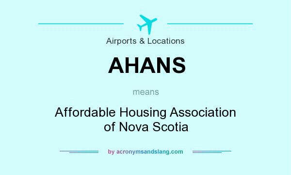What does AHANS mean? It stands for Affordable Housing Association of Nova Scotia
