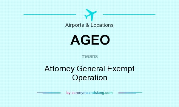 What does AGEO mean? It stands for Attorney General Exempt Operation