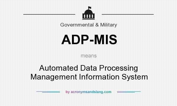 What does ADP-MIS mean? It stands for Automated Data Processing Management Information System