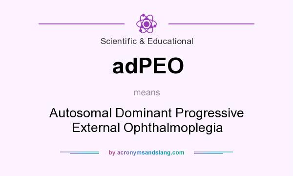 What does adPEO mean? It stands for Autosomal Dominant Progressive External Ophthalmoplegia